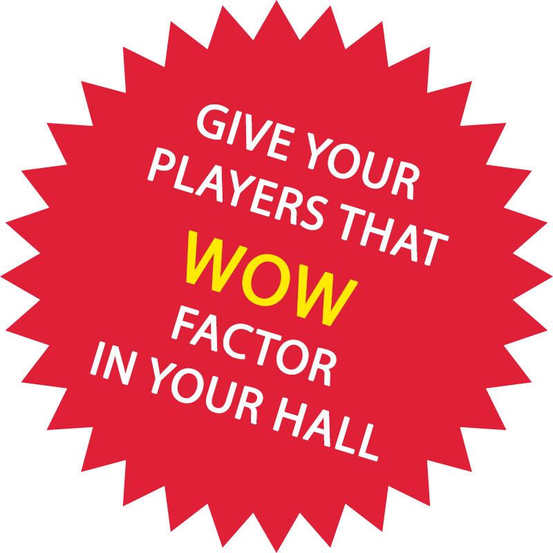 Give your players that WOW factor in your Hall.